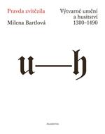 Bartlová Milena - Pravda zvítězila - Výtvarné umění a husitství 1380-1490