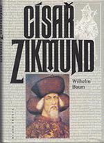Wilhelm Baum - Císař Zikmund - Kostnice, Hus a války proti Turkům