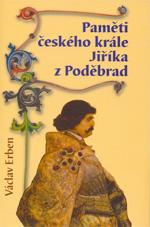 Erben Václav - Paměti českého krále Jiříka z Poděbrad