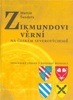 Šandera Martin - Zikmundovi věrní na českém severovýchodě
