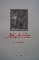 Marek Jindřich - Jakoubek ze Stříbra a počátky utrakvistického kazatelství v českých zemích