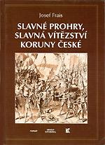 Frais Josef - Slavné prohry, slavná vítězství Koruny české