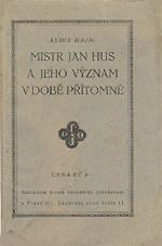Hajn Alois - Mistr Jan Hus a jeho význam v době přítomné