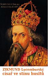Zikmund Lucemburský – císař ve stínu husitů