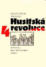 Šmahel František - Husitská revoluce 4 (Epilog Bouřlivého věku)