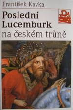 Kavka František - Poslední Lucemburk na českém trůně