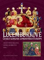 Šmahel F., Čornej P., Bobková L. a další autoři - Lucemburkové