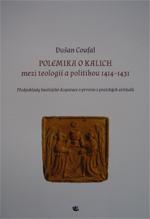 Coufal Dušan - Polemika o kalich - mezi teologií a politikou 1414-1431