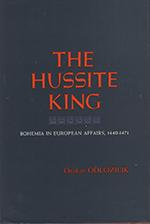 Otakar Odložilík - The Hussite King - Bohemia in European Affairs 1440-1471