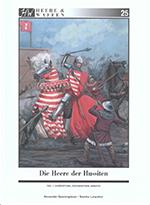 Alexander Querengässer, Sascha Lunyakov - Die Heere der Hussiten. Teil 1, Ausrüstung, Organisation, Einsatz