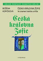 Božena Kopičková - Česká královna Žofie - ve znamení kalicha a kříže