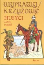 Michałek Andrzej - Wyprawy Krzyżowe. Husyci