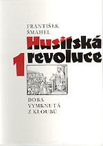 Šmahel František - Husitská revoluce 1 (Doba vymknutá z kloubů)